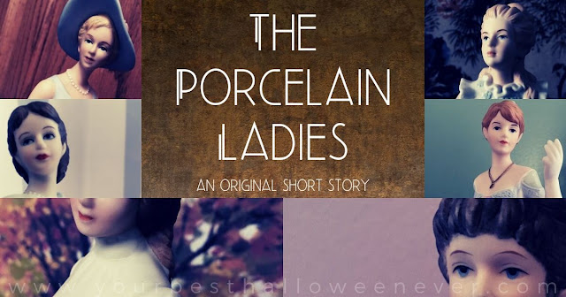 The Porcelain Ladies, Original Halloween Short Story, Your Best Halloween Ever