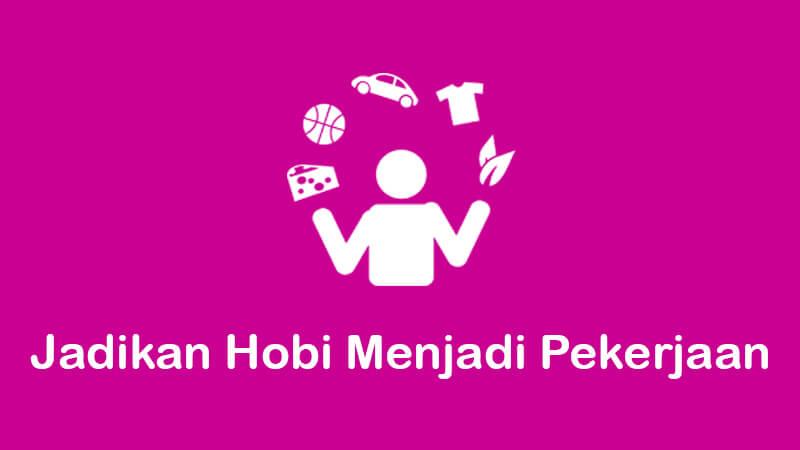 5 tips mengubah hobi menjadi pekerjaan yang menguntungkan
