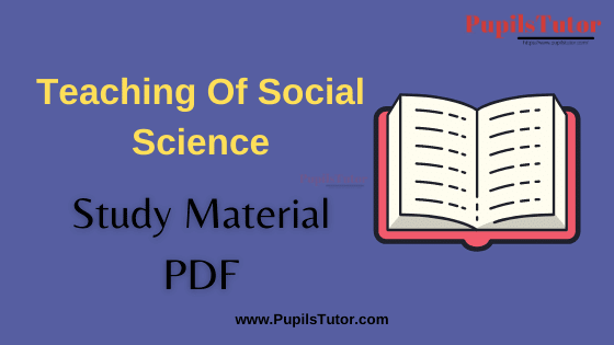 Teaching Of Social Science and Social Studies, Pedagogy of Social Science and Social Studies Book, Notes and Study Material in English for B.Ed First Year, BEd 1st and 2nd Semester Download Free PDF