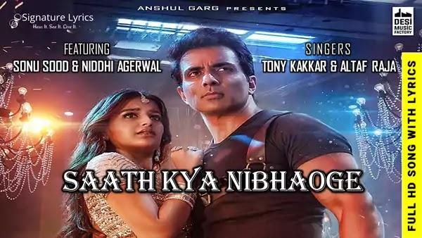 Saath Kya Nibhaoge Lyrics - Tony Kakkar & Altaf Raja | Ft. Sonu Sood & Niddhi Agerwal