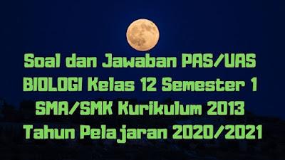 Soal dan Jawaban PAS/UAS BIOLOGI Kelas 12 Semester 1 SMA/SMK/MA Kurikulum 2013 TP 2020/2021