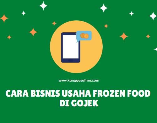 Cara Bisnis Usaha Frozen Food di Gojek