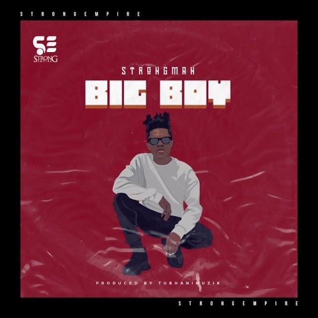 Strongman – Big Boy (Prod By TubhaniMuzik)