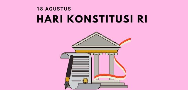 Sejarah Hari Konstitusi Republik Indonesia 18 Agustus