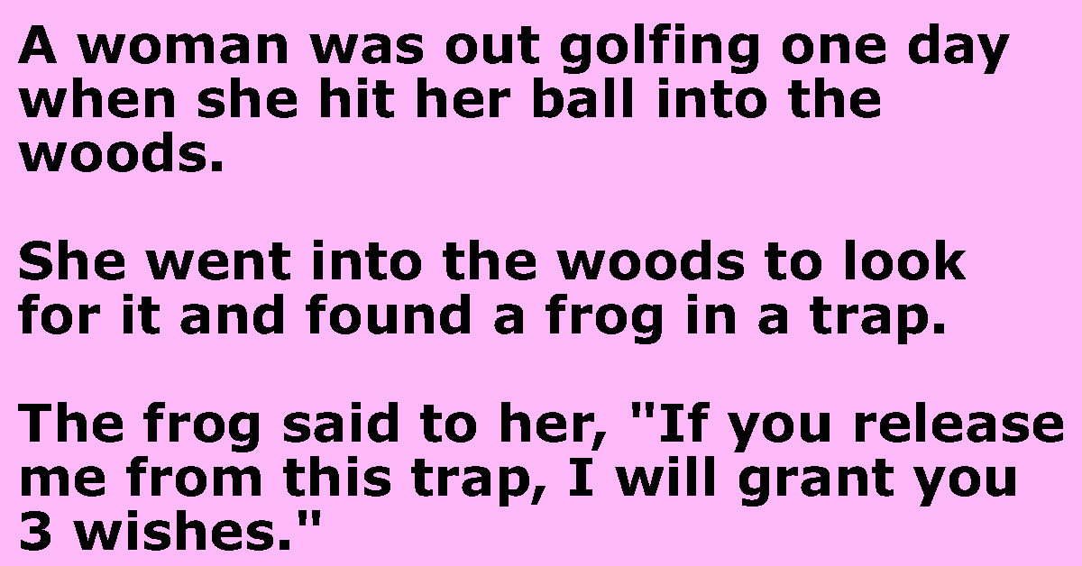A woman was out golfing one day when she hit the ball into the woods