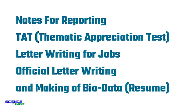 Notes For Reporting, What is TAT (Thematic Appreciation Test)?, How to Write Letter for Jobs?, How to Write Official Letters or Official Letter Writing?, and Making of Bio-Data (Resume, C.V. <Curriculum Vital>, Viva-Voice).