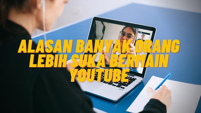 Alasan Banyak Orang Lebih Suka Bermain Youtube
