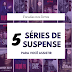 5 séries de suspense para assistir