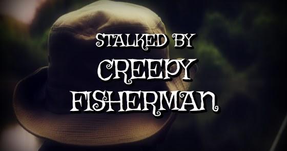 Stalked by Creepy Fisherman