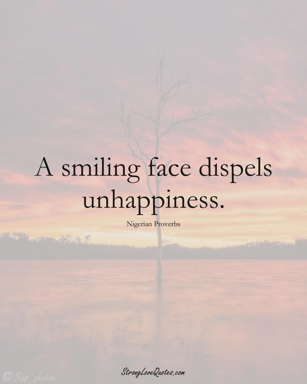 A smiling face dispels unhappiness. (Nigerian Sayings);  #AfricanSayings