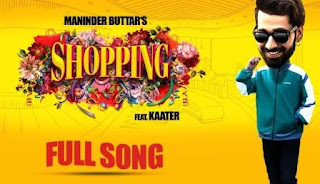 SHOPPING Lyrics - Maninder Buttar Song Download MP3 - MP4