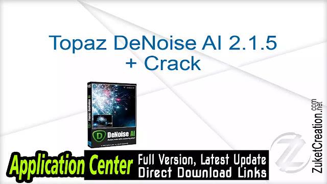 Topaz DeNoise AI 2.1.5 + Crack