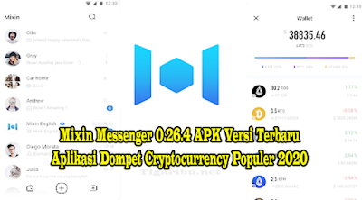 """Mixin Messenger 0.26.4 APK – Belakangan ini aplikasi dompet cryptocurrency semakin banyak diminati di seluruh penjuru dunia, temasuk juga salah satunya adalah Indonesia. Peningkatan peminat aplikasi dompet cryptocurrency ini tidak lain karena layanan yang ditawarkan devoloper aplikasi dompet cryptocurrency sangat memanjakan pengguna dengan fitur – fitur canggihnya.  Salah satu aplikasi dompet cryptocurrency yang tidak kala menarik untuk dibahas saat yaitu Mixin Messenger 0.26.4 APK versi terbaru. Banyak yang bertanya – tanya, apa itu Mixin Messenger 0.26.4 APK ? dan sebenarnya fitur – fitur Mixin Messenger 0.26.4 APK versi terbaru apa saja keunggulannya?..  Nah, agar kamu juga tidak penasaran, kami akan uraikan penjelasan dari Mixin Messenger 0.26.4 APK versi terbaru ini..yang katanya sekarang menjadi salah satu aplikasi dompet cryptocurrency paling populer tahun 2020 ini.  Apa Itu Mixin Messenger 0.26.4 APK ? Viral Mixin Messenger 0.26.4 APK terbaru ini memang banyak menimbulkan pertanyaan mengenai """"apa itu Mixin Messenger 0.26.4 APK ?""""..  Tapi bagi kamu yang sudah ketemu dengan artikel ini tidak perlu lagi nih bertanya – tanya dalam hati tentang apa itu Mixin Messenger 0.26.4 APK karna di artikel ini kami menjelaskan ke kamu dengan lengkap mengenai apa itu Mixin Messenger 0.26.4 APK. Silahkan dibaca isi artikelnya sampai selesai.  Mixin Messenger 0.26.4 APK adalah aplikasi dompet cryptocurrency bersifat open source yang memberi dukungan hampir ke semua cryptocurrency yang populer hingga saat ini sehingga di penjuru dunia telah banyak yang berminat untuk mendownload dan menggunakannya.   Berdasarkan informasi yang kami temukan, katanya Mixin Messenger 0.26.4 APK ini masuk kategori dompet cryptocurrency yang paling nyaman digunakan terutama untuk menyimpan Bitcoin, Monero, EOS, Ethereum, dan masih banyak lagi cryptocurrency yang lainnya.  Fitur – Fitur Mixin Messenger 0.26.4 APK Keberhasilan Mixin Messenger 0.26.4 APK versi terbaru ini ternyata tidak lepas dari fakt"""