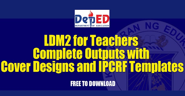 LDM2 for Teachers - Complete Outputs with Cover Designs and IPCRF Templates 2020