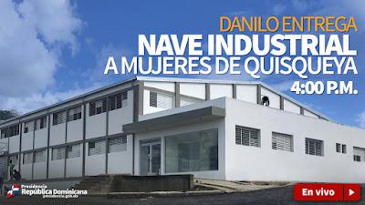 EN VIVO: Danilo entrega nave industrial a mujeres de Quisqueya 4:00 PM