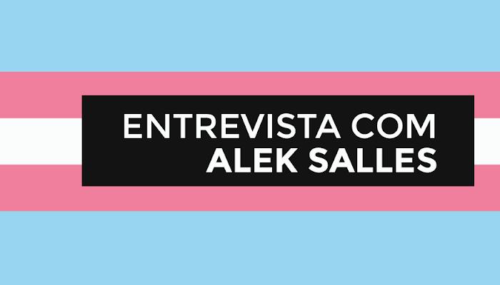 """""""Sinto falta de mais diversidade e menos estereótipo"""". Leia a entrevista com o autor trans Alek Salles"""