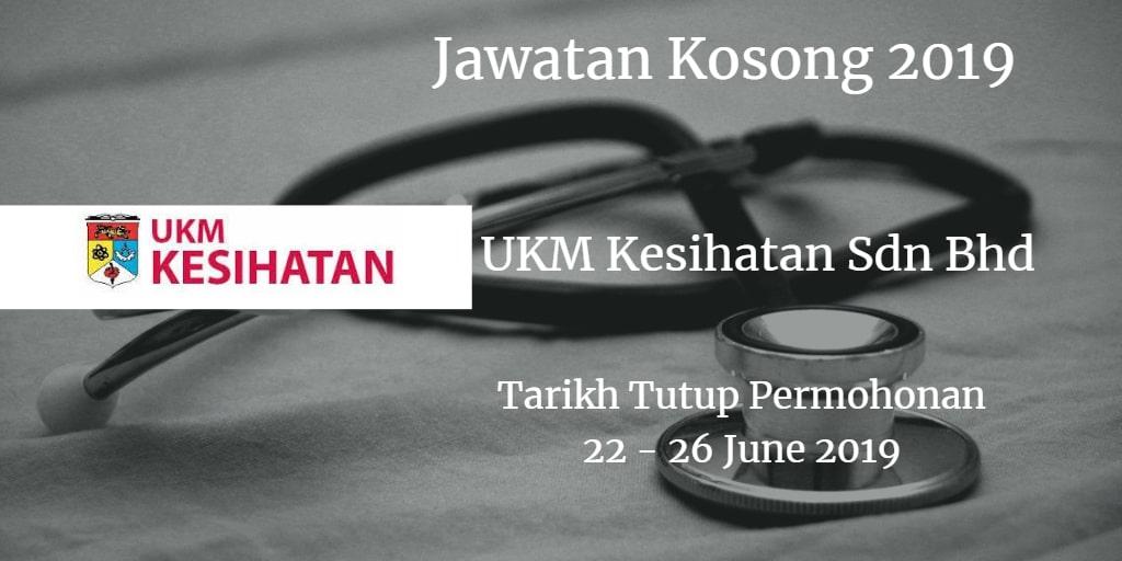 Jawatan Kosong UKM Kesihatan Sdn Bhd 22 -26 June  2019