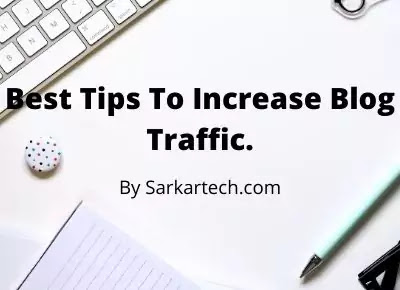 Best Tips To Increase Blog Traffic.