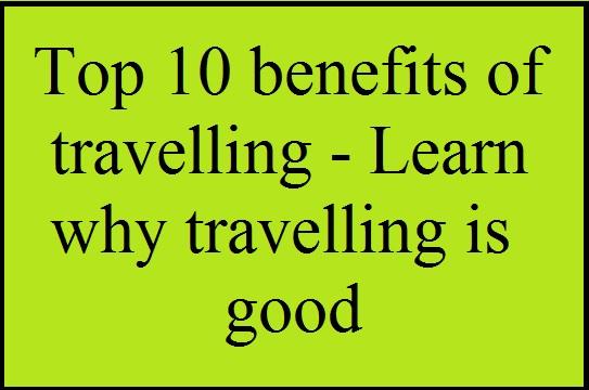 4 Wonderful Benefits Of Traveling, वंडरफुल ट्रेवलिंग के फायदे