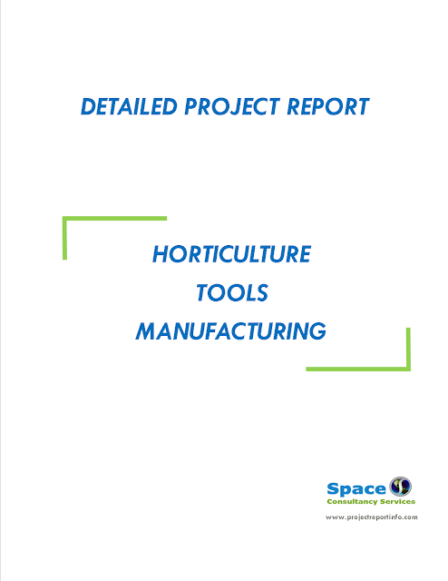 Project Report on Horticulture Tools Manufacturing