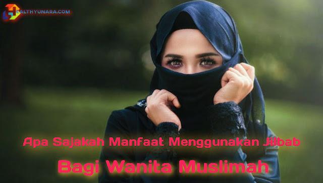 Apa Sajakah Manfaat Menggunakan Jilbab Bagi Wanita Muslimah