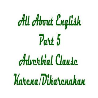 Adverbial Clause of Cause (Karena/Dikarenakan)