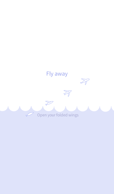Fly away ~Open your folded wings~