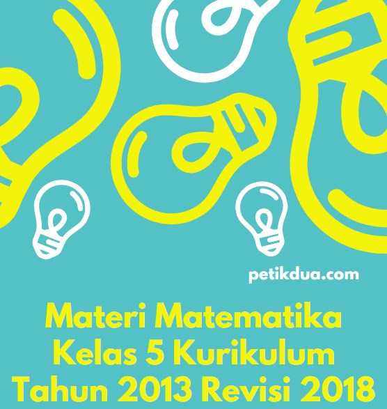 Materi Matematika Kelas 5 Kurikulum Tahun 2013 Revisi 2018
