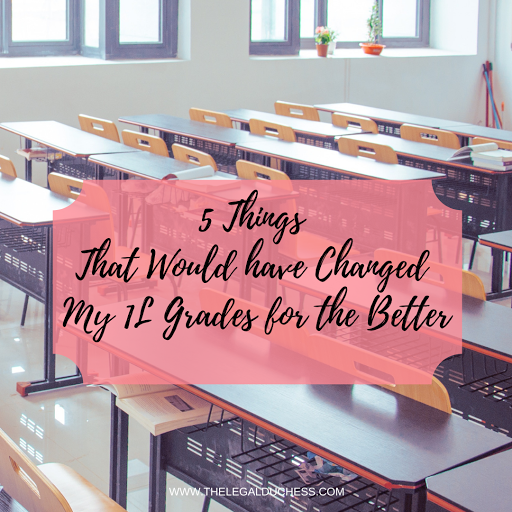 5 Things That Would have Changed my 1L Grades