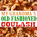 GRANDMA'S OLD FASHIONED GOULASH