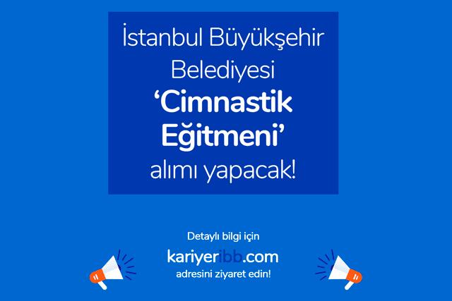 İstanbul Büyükşehir Belediyesi cimnastik eğitmeni iş ilanı yayınladı. İBB iş başvurusu nasıl yapılır? İBB güncel iş ilanları kariyeribb.com'da!