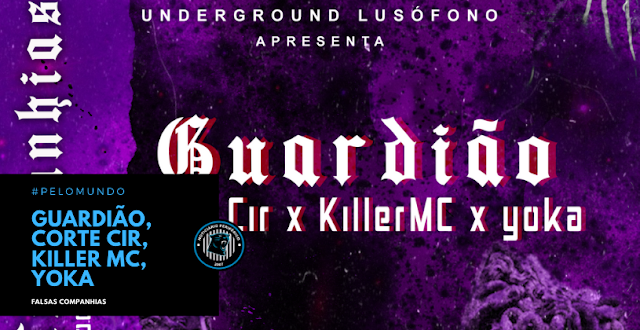 "Underground Lusófono lança single ""Falsas Companhias"" com Guardião, Corte Cir, Killer Mc, Yoka"
