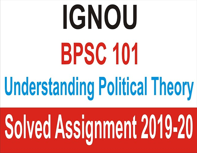 BPSC 101 : UNDERSTANDING POLITICAL THEORY