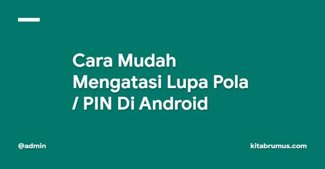 Cara Mudah Mengatasi Lupa Pola / PIN Di Android