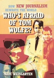 Who's afraid of Tom Wolfe?: how new journalism rewrote the world / Marc Weingarten