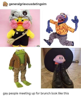 """ID: a meme by """"generalgreviousdatingsim"""" which has four pictures: top left is a yellow duck stuffed animal with circular glasses and a grey bow-hat wearing overalls and a mail bag, top right is Gonzo from the Muppets wearing a yellow button down shirt and checkered pants, bottom left is a frog stuffed animal wearing a brown coat and brown striped pants, bottom right is the character Kirby in a large black circular hat and large black combat boots. The bottom of the image reads """"gay people meeting up for brunch look like this."""""""