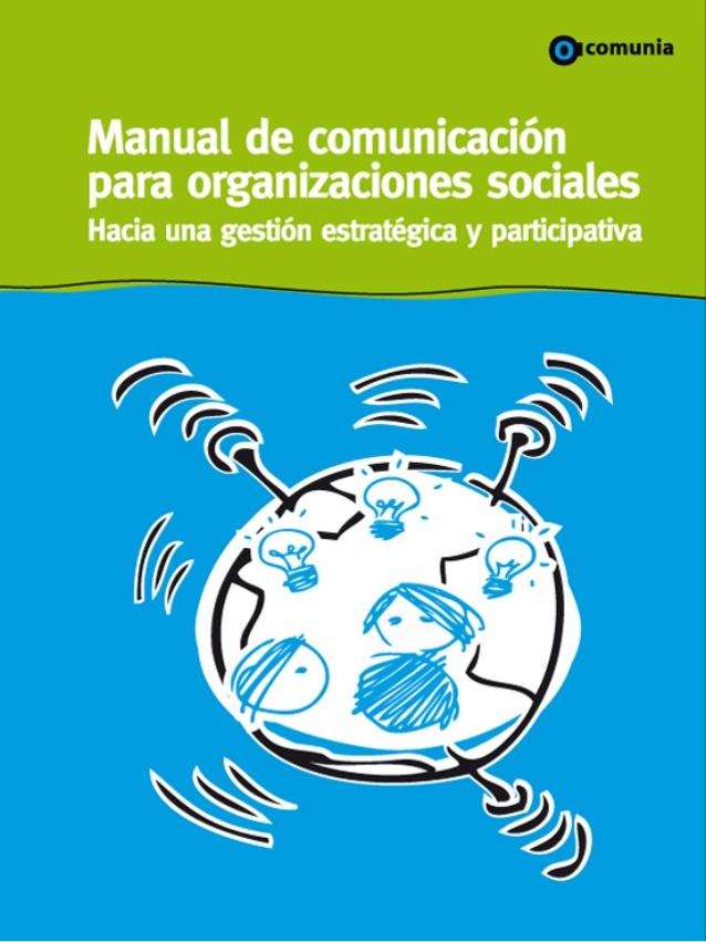 Manual de comunicación para organizaciones sociales: Hacia una gestión estratégica y participativa