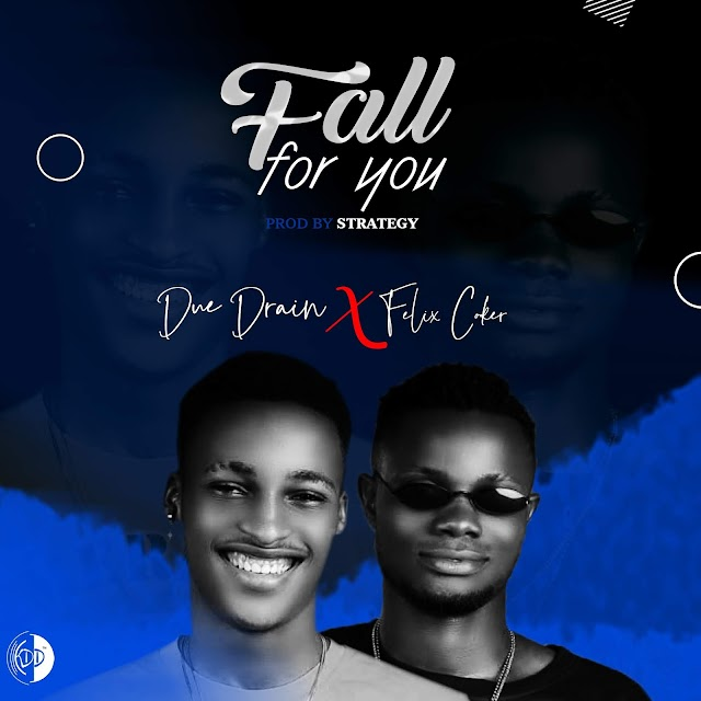 MUSIC: Due Drain Ft Felix Coker - Fall For You (Mix. Strategy)