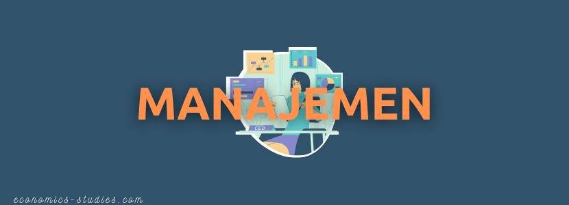 Apa itu Manajemen? Pengertian, Prinsip, dan Jenjang Manajemen