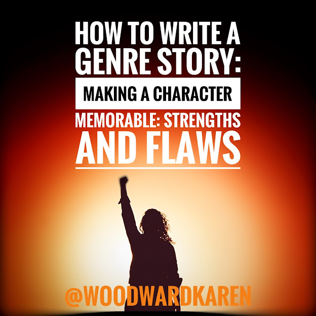 How to Write a Genre Story: Making a Character Memorable: Strengths and Flaws