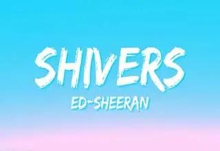 Ed Sheeran, Shivers Lyrics
