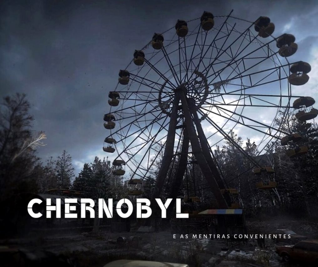 Chernobyl e as mentiras convenientes