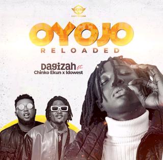 "Dagizah – ""Oyojo Reloaded"" ft. Chinko Ekun x Idowest mp3 Audio Download music"
