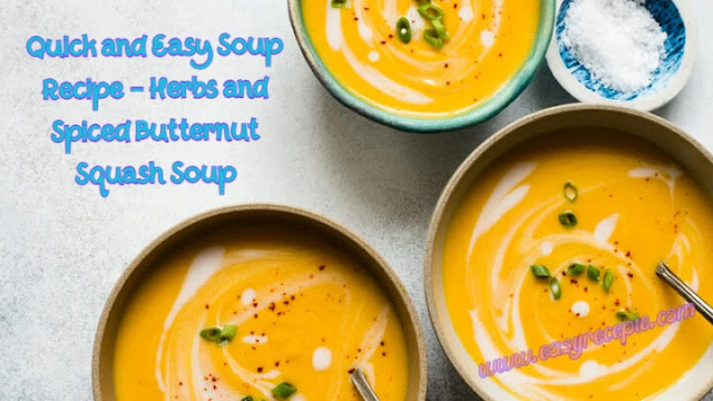 Quick and Easy Soup Recipe - Herbs and Spiced Butternut Squash Soup