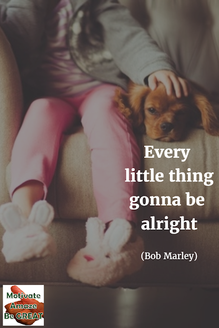 "Featured on our Most Inspirational Song Lines and Lyrics Ever, lines from Bob Marley and the Wailers ""Three Little Birds"" song."