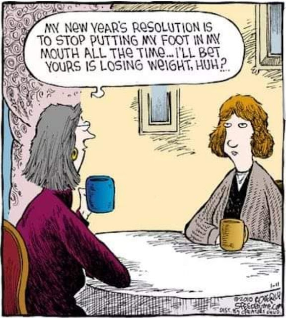 "Humours Cartoon where one woman says to another woman across the table, ""My New Years Resolution, is to stop putting my foot in my mouth. I bet yours, is losing weight, huh?"""