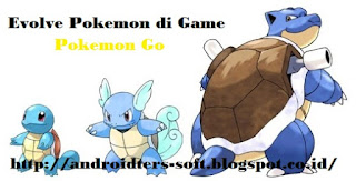 ... Evolve Pokemon di Game Pokemon Go dengan Mudah - Android Soft