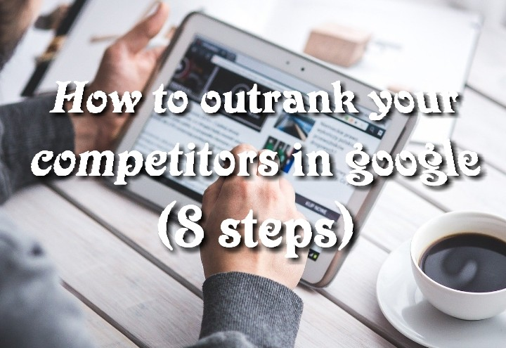 How to outrank your competition in google (8 steps)