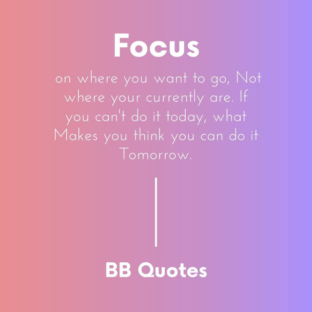 Focus on where you want to go, Not where your currently are. If you can't do it today, what Makes you think you can do it Tomorrow. - yusuf tara