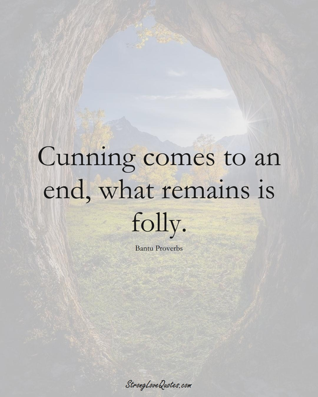 Cunning comes to an end, what remains is folly. (Bantu Sayings);  #aVarietyofCulturesSayings